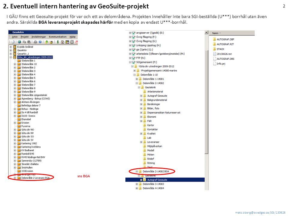 mats.oberg@swedgeo.se/SGI/130626 3 Nytt projekt inklusive metadata i Geosuite skapas så här: Peka ut läge för Geosuite-filer