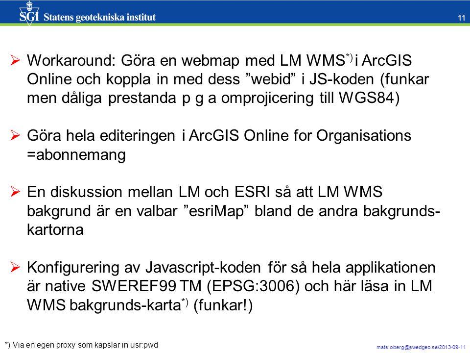mats.oberg@swedgeo.se/2013-09-11 11 *) Via en egen proxy som kapslar in usr:pwd  Workaround: Göra en webmap med LM WMS *) i ArcGIS Online och koppla