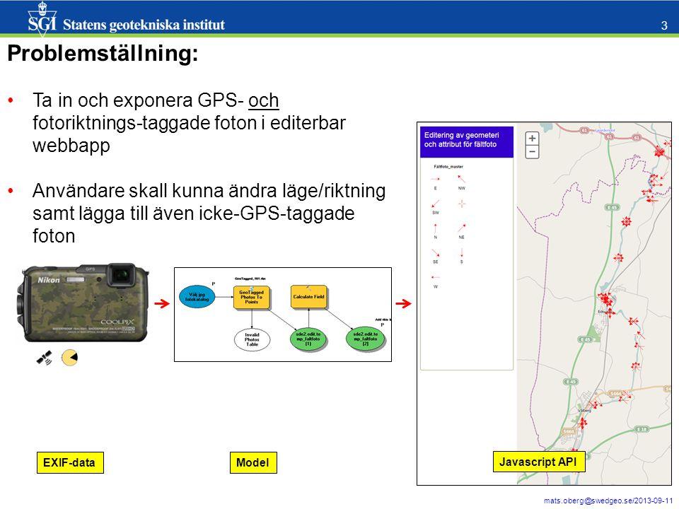 mats.oberg@swedgeo.se/2013-09-11 3 Problemställning: Ta in och exponera GPS- och fotoriktnings-taggade foton i editerbar webbapp Användare skall kunna