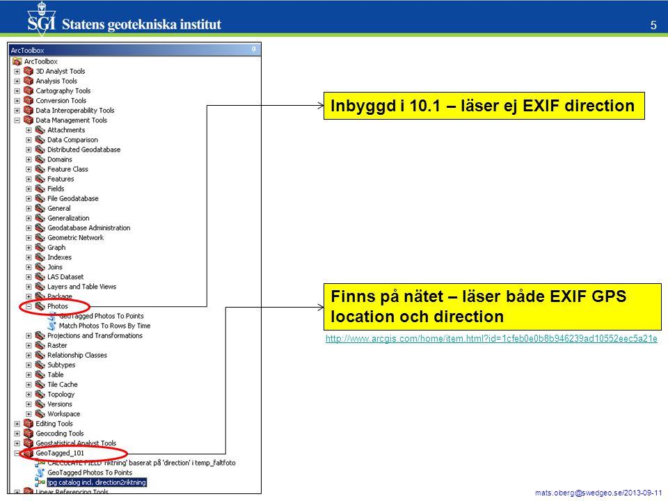 mats.oberg@swedgeo.se/2013-09-11 5 Inbyggd i 10.1 – läser ej EXIF direction Finns på nätet – läser både EXIF GPS location och direction http://www.arc