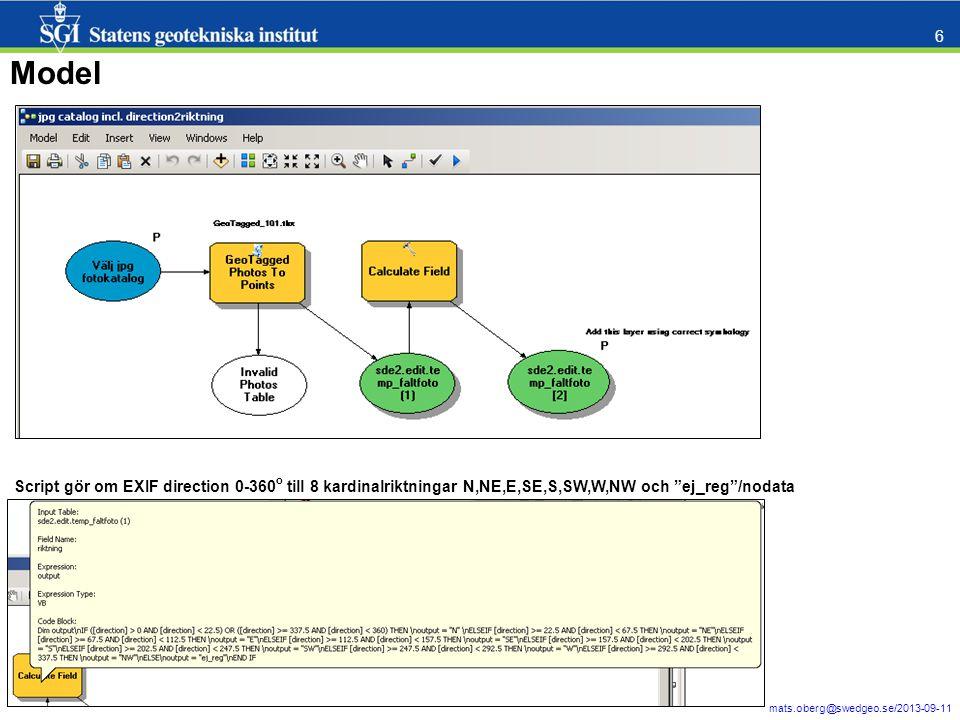 mats.oberg@swedgeo.se/2013-09-11 7 Model, resultat Även underkataloger… Script gör om EXIF direction till kardinalriktning… Även icke-GPS-taggade (location och/eller direction = ) tas med (val i modellen) och görs om till riktning= ej_reg i scriptet