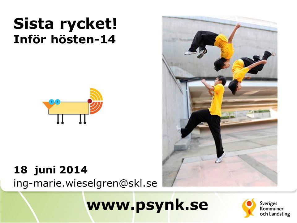 18 juni 2014 ing-marie.wieselgren@skl.se www.psynk.se Sista rycket! Inför hösten-14
