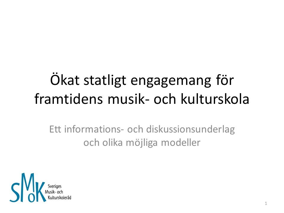 Ökat statligt engagemang för framtidens musik- och kulturskola Ett informations- och diskussionsunderlag och olika möjliga modeller 1