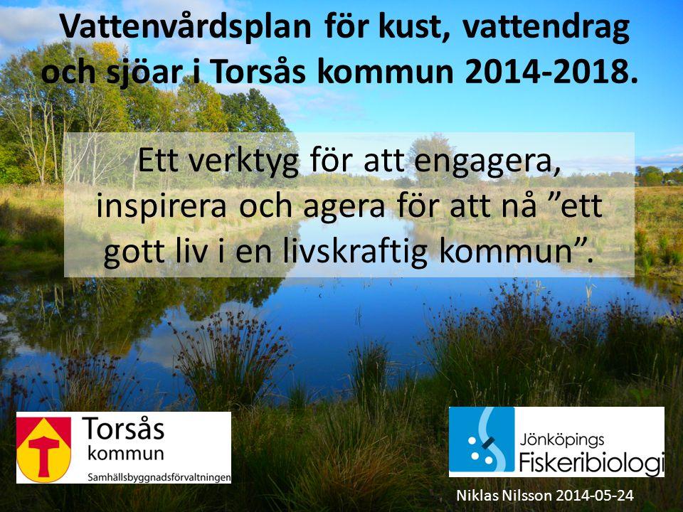 Vattenvårdsplan för kust, vattendrag och sjöar i Torsås kommun 2014-2018. Niklas Nilsson 2014-05-24 Ett verktyg för att engagera, inspirera och agera