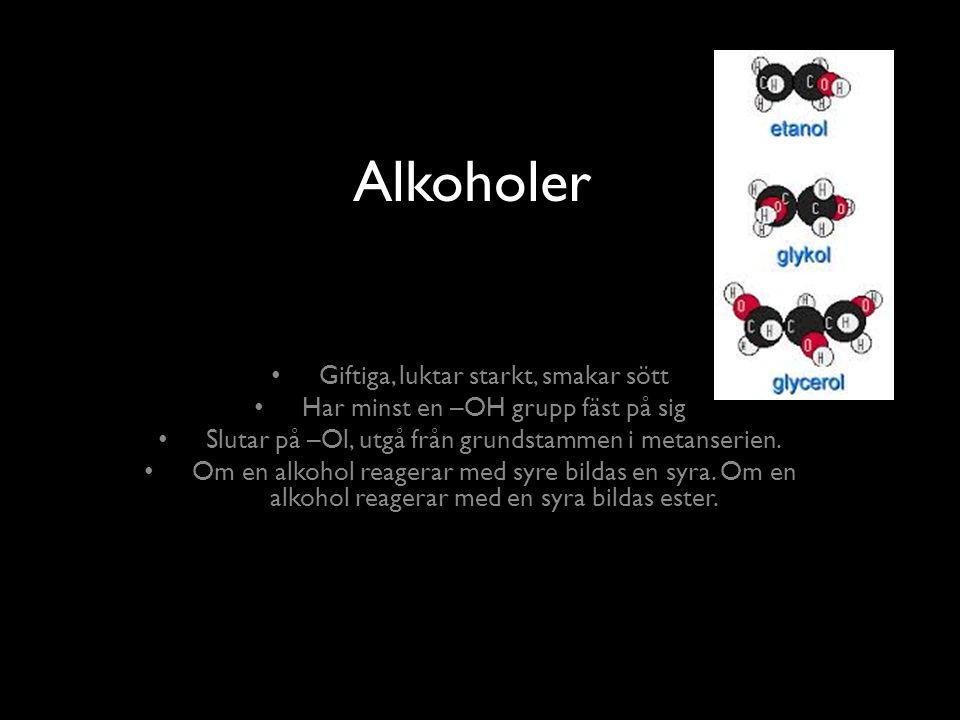 Alkoholer Giftiga, luktar starkt, smakar sött Har minst en –OH grupp fäst på sig Slutar på –Ol, utgå från grundstammen i metanserien.