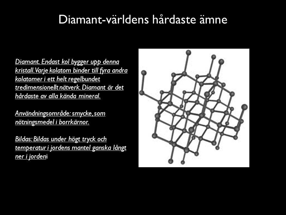Diamant-världens hårdaste ämne Diamant.Endast kol bygger upp denna kristall.