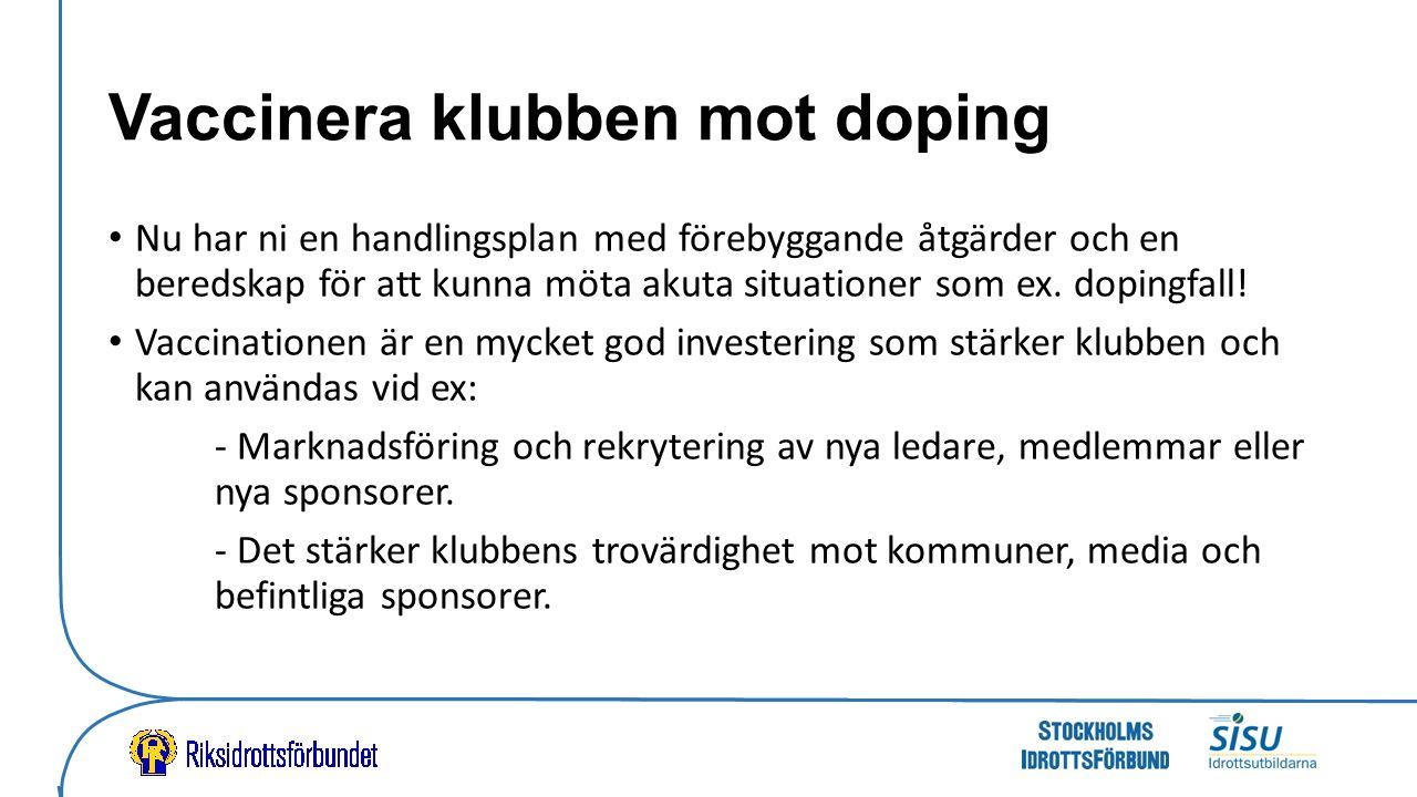 Vaccinera klubben mot doping Nu har ni en handlingsplan med förebyggande åtgärder och en beredskap för att kunna möta akuta situationer som ex.
