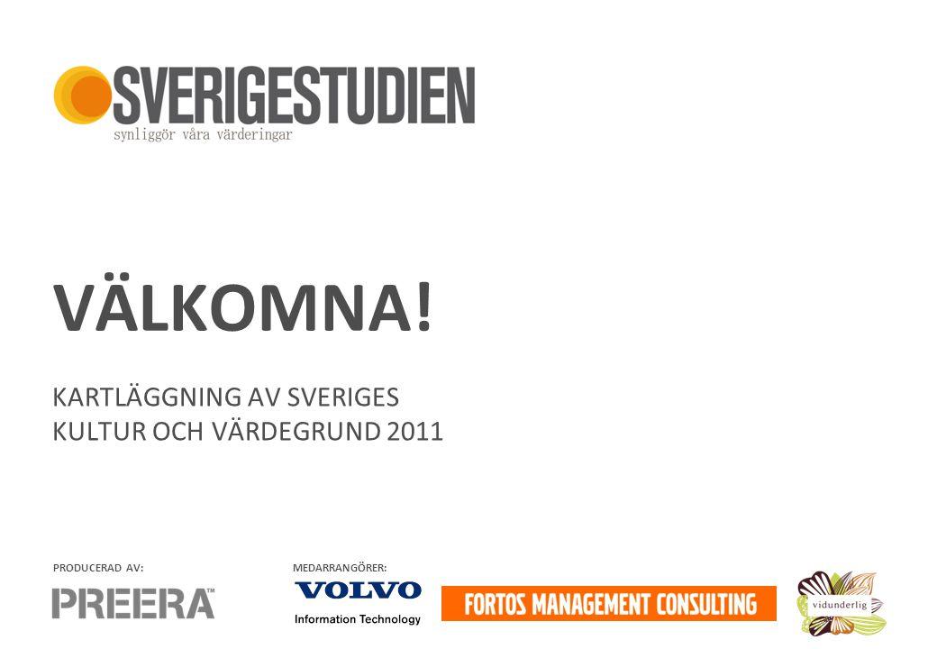 Sverige 2010+ KARTLÄGGNING AV SVERIGES KULTUR OCH VÄRDEGRUND 2011 PRODUCERAD AV:MEDARRANGÖRER: VÄLKOMNA!