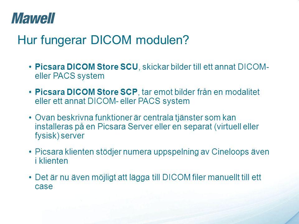Hur fungerar DICOM modulen? Picsara DICOM Store SCU, skickar bilder till ett annat DICOM- eller PACS system Picsara DICOM Store SCP, tar emot bilder f