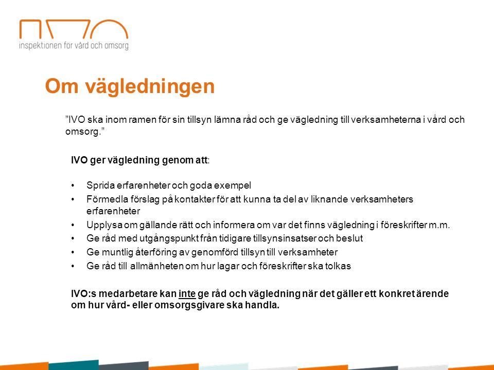 Om vägledningen IVO ger vägledning genom att: Sprida erfarenheter och goda exempel Förmedla förslag på kontakter för att kunna ta del av liknande verksamheters erfarenheter Upplysa om gällande rätt och informera om var det finns vägledning i föreskrifter m.m.