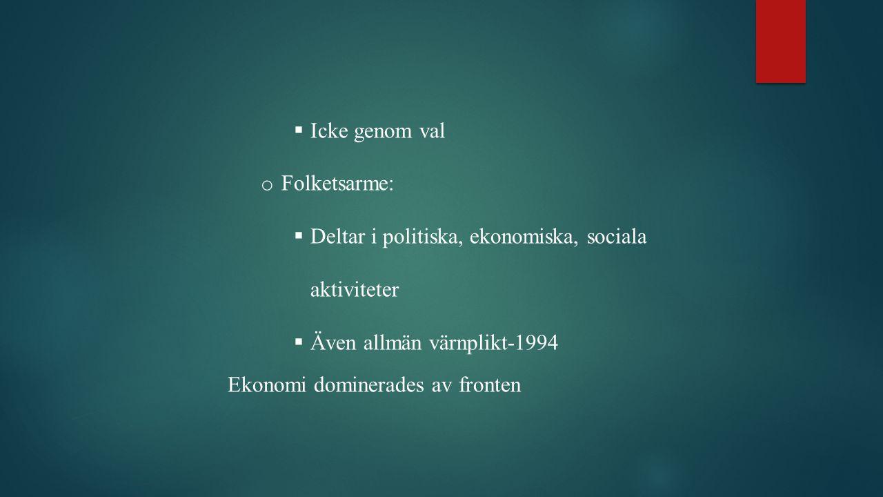  Icke genom val o Folketsarme:  Deltar i politiska, ekonomiska, sociala aktiviteter  Även allmän värnplikt-1994 Ekonomi dominerades av fronten
