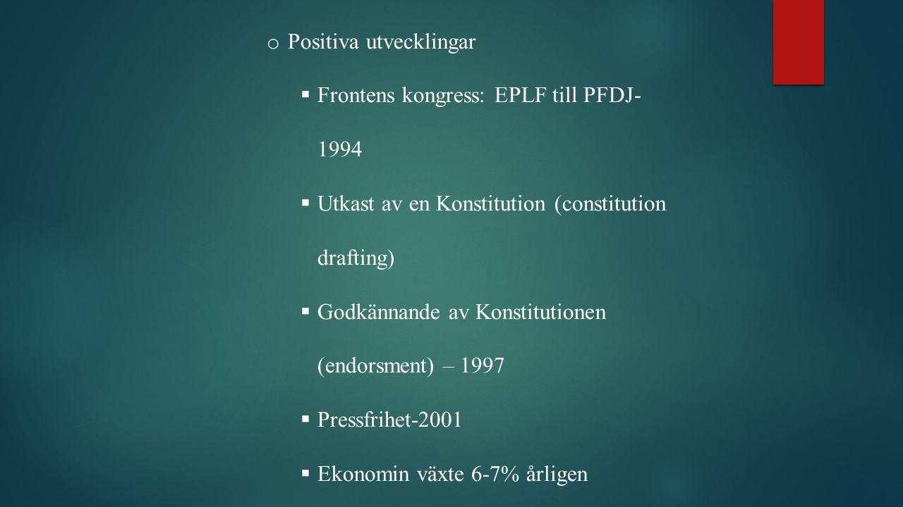 o Positiva utvecklingar  Frontens kongress: EPLF till PFDJ- 1994  Utkast av en Konstitution (constitution drafting)  Godkännande av Konstitutionen (endorsment) – 1997  Pressfrihet-2001  Ekonomin växte 6-7% årligen