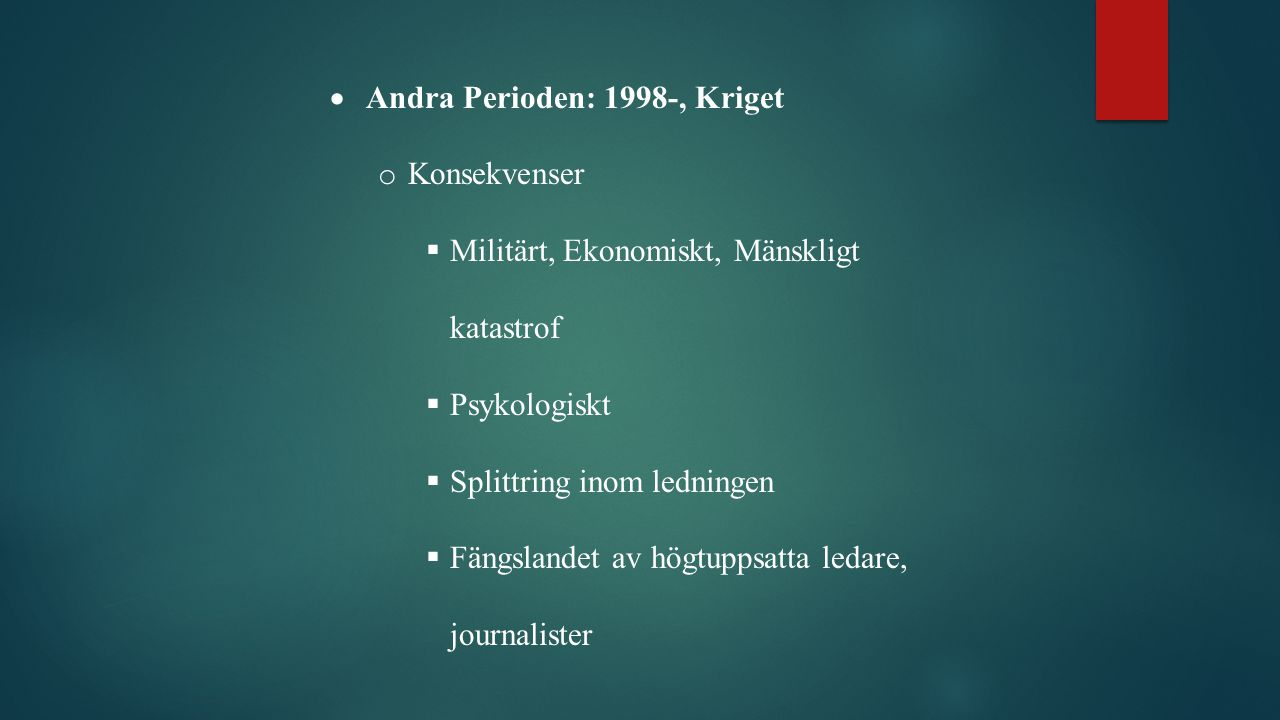  Andra Perioden: 1998-, Kriget o Konsekvenser  Militärt, Ekonomiskt, Mänskligt katastrof  Psykologiskt  Splittring inom ledningen  Fängslandet av högtuppsatta ledare, journalister