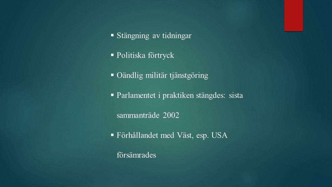  Stängning av tidningar  Politiska förtryck  Oändlig militär tjänstgöring  Parlamentet i praktiken stängdes: sista sammanträde 2002  Förhållandet med Väst, esp.
