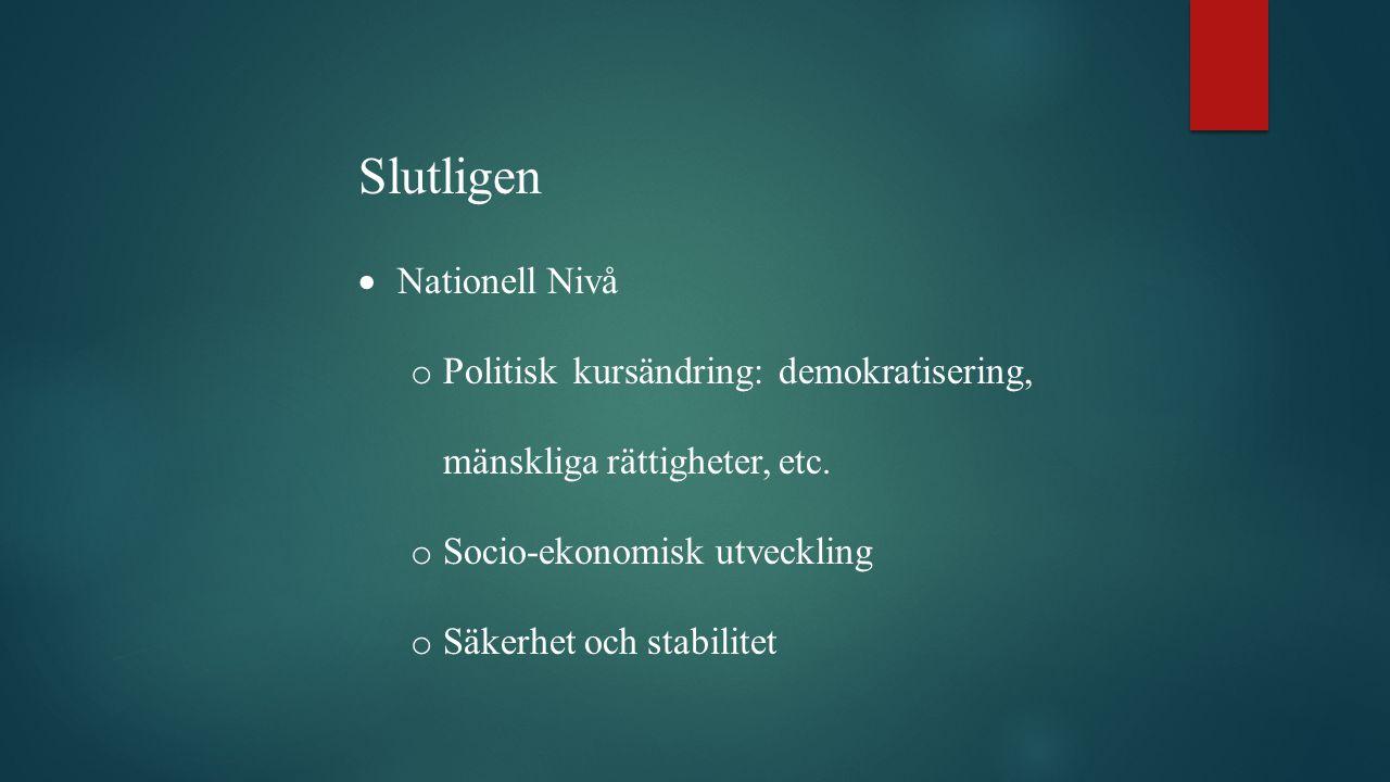 Slutligen  Nationell Nivå o Politisk kursändring: demokratisering, mänskliga rättigheter, etc.