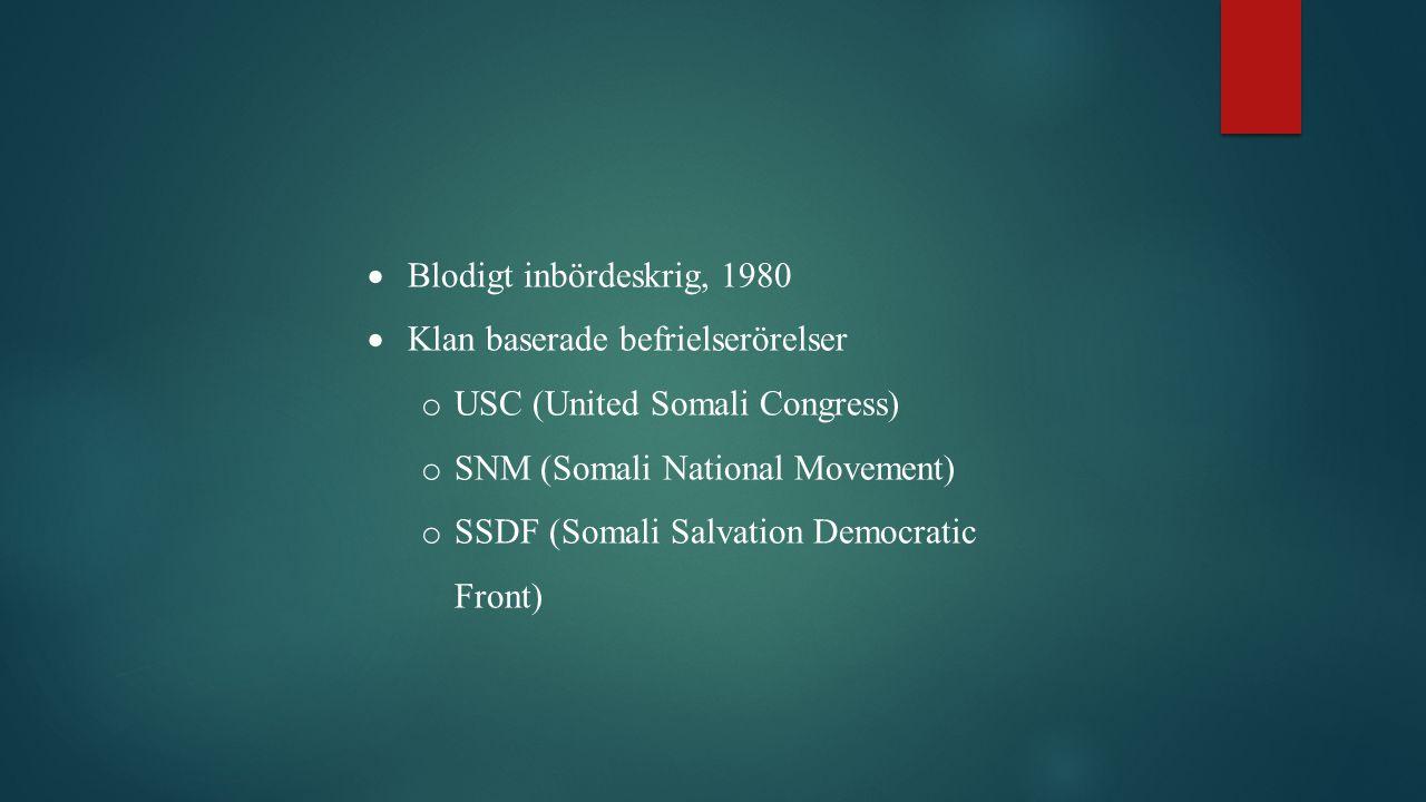  Blodigt inbördeskrig, 1980  Klan baserade befrielserörelser o USC (United Somali Congress) o SNM (Somali National Movement) o SSDF (Somali Salvation Democratic Front)