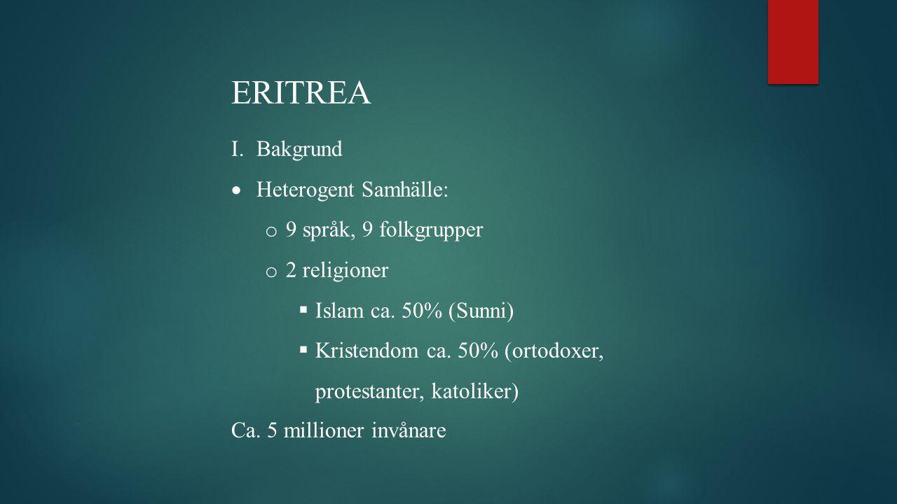 ERITREA I.Bakgrund  Heterogent Samhälle: o 9 språk, 9 folkgrupper o 2 religioner  Islam ca.
