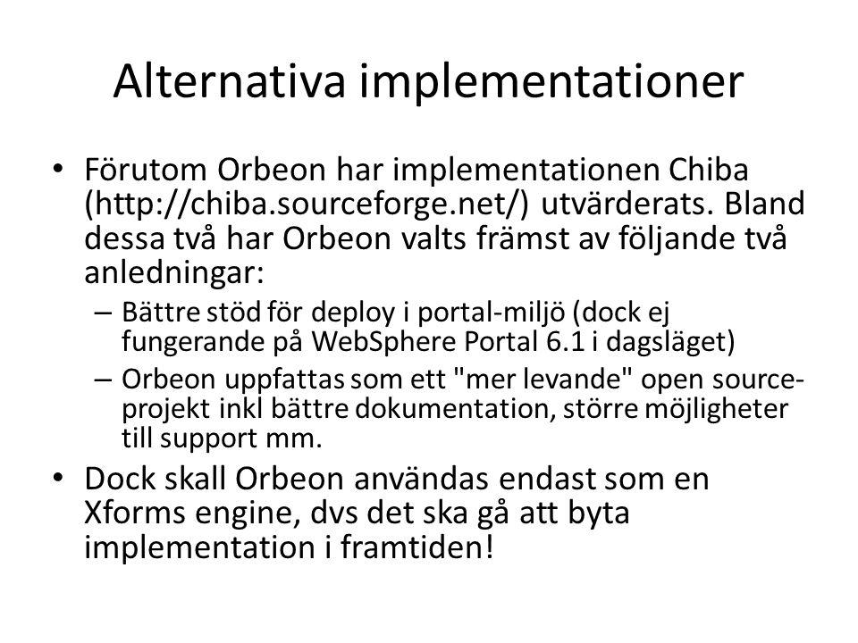 Alternativa implementationer Förutom Orbeon har implementationen Chiba (http://chiba.sourceforge.net/) utvärderats.