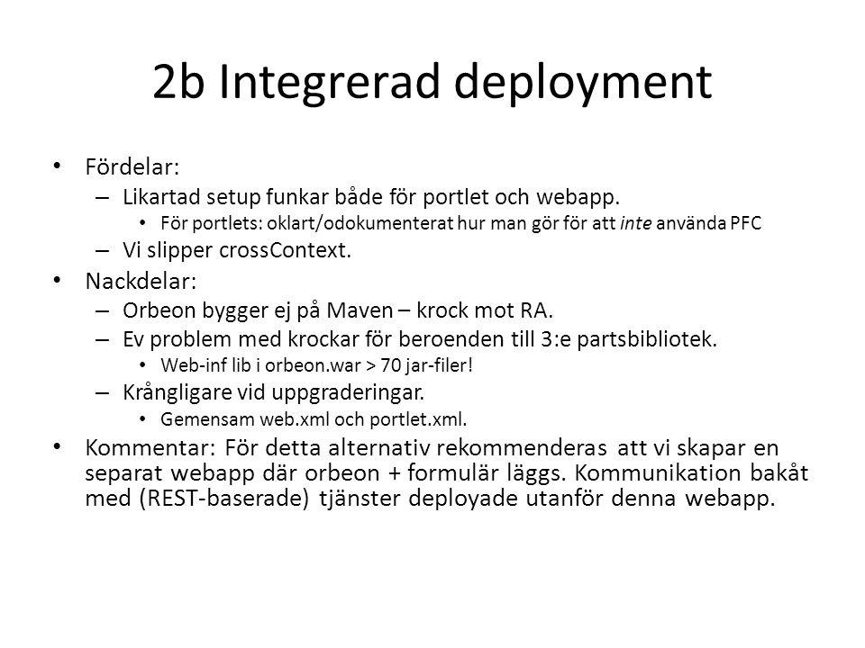 2b Integrerad deployment Fördelar: – Likartad setup funkar både för portlet och webapp.