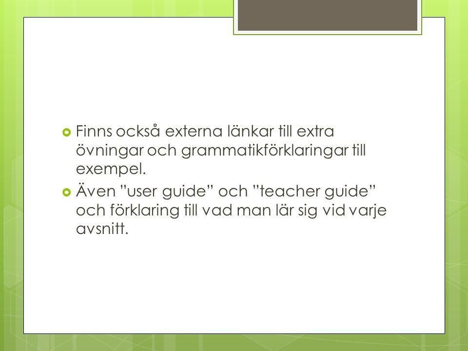 """ Finns också externa länkar till extra övningar och grammatikförklaringar till exempel.  Även """"user guide"""" och """"teacher guide"""" och förklaring till v"""