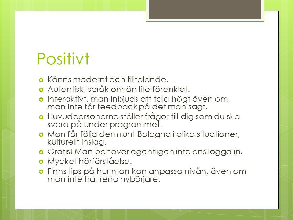Positivt  Känns modernt och tilltalande.  Autentiskt språk om än lite förenklat.  Interaktivt, man inbjuds att tala högt även om man inte får feedb