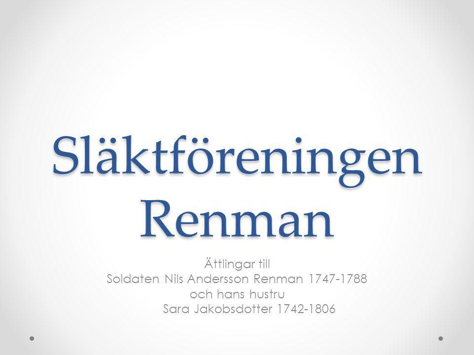 Släktföreningen Renman Ättlingar till Soldaten Nils Andersson Renman 1747-1788 och hans hustru Sara Jakobsdotter 1742-1806