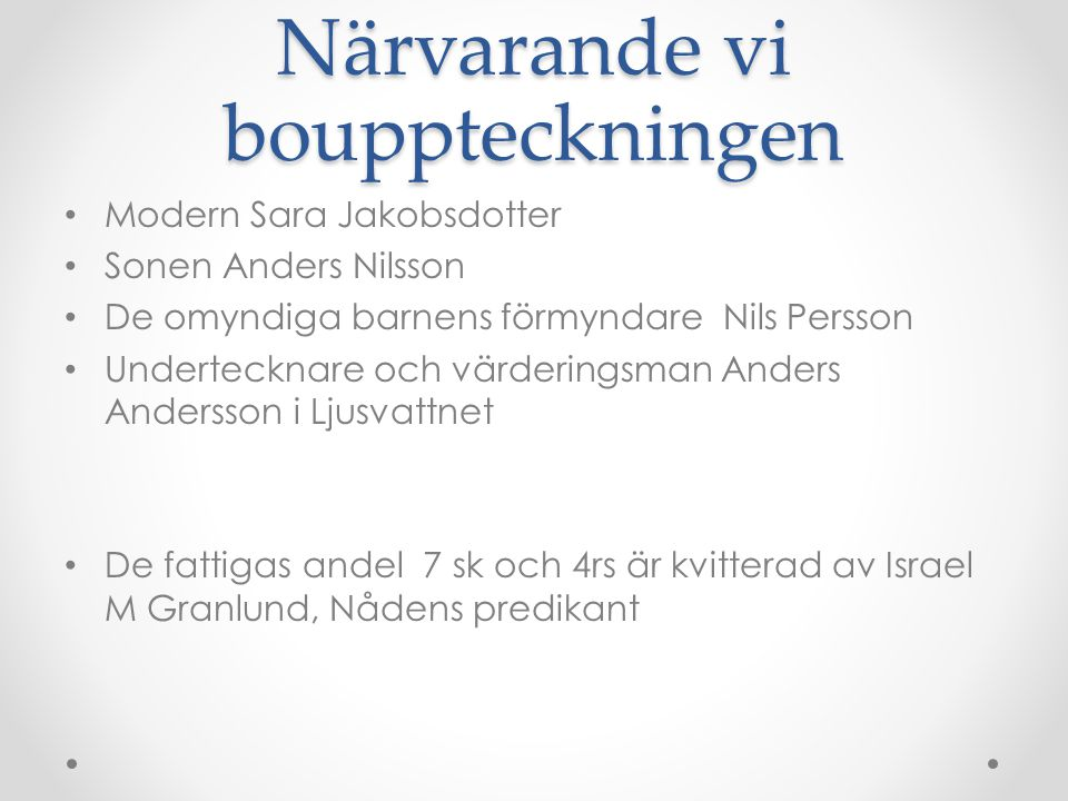 Närvarande vi bouppteckningen Modern Sara Jakobsdotter Sonen Anders Nilsson De omyndiga barnens förmyndare Nils Persson Undertecknare och värderingsma
