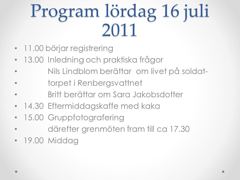 Program lördag 16 juli 2011 11.00 börjar registrering 13.00 Inledning och praktiska frågor Nils Lindblom berättar om livet på soldat- torpet i Renberg