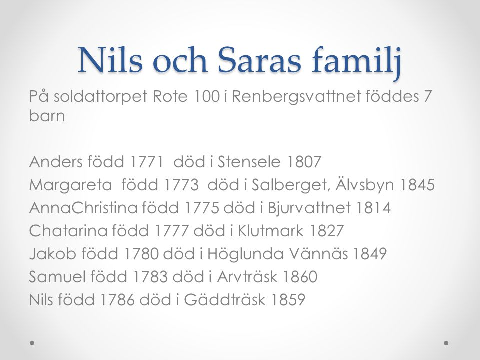 Nils och Saras familj På soldattorpet Rote 100 i Renbergsvattnet föddes 7 barn Anders född 1771 död i Stensele 1807 Margareta född 1773 död i Salberge