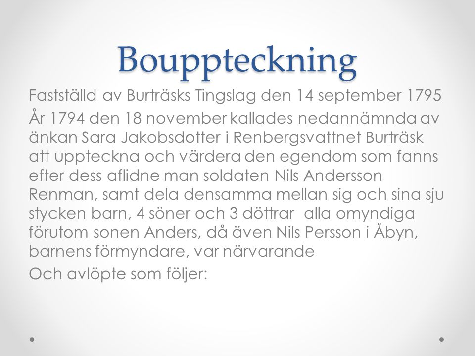 Bouppteckning Fastställd av Burträsks Tingslag den 14 september 1795 År 1794 den 18 november kallades nedannämnda av änkan Sara Jakobsdotter i Renberg