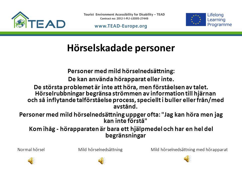 Hörselskadade personer Personer med mild hörselnedsättning: De kan använda hörapparat eller inte. De största problemet är inte att höra, men förståels