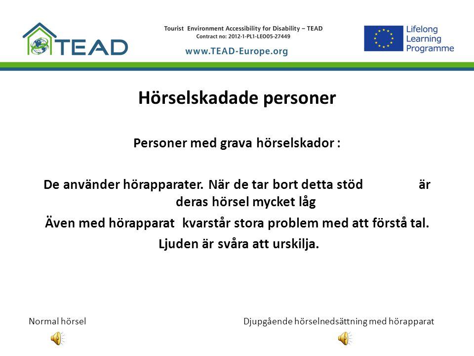 Hörselskadade personer Personer med grava hörselskador : De använder hörapparater. När de tar bort detta stöd är deras hörsel mycket låg Även med höra