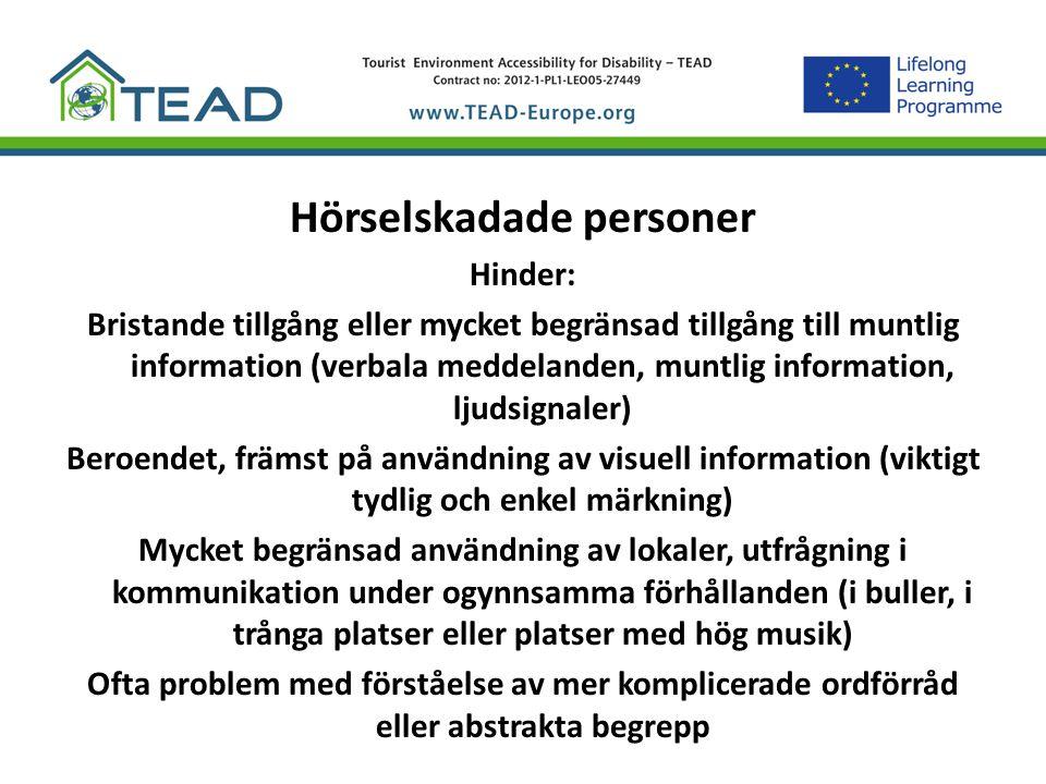 Hörselskadade personer Hinder: Bristande tillgång eller mycket begränsad tillgång till muntlig information (verbala meddelanden, muntlig information,