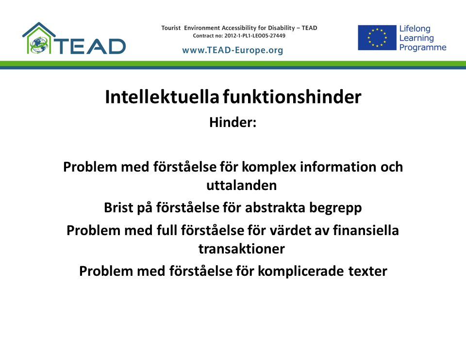 Intellektuella funktionshinder Hinder: Problem med förståelse för komplex information och uttalanden Brist på förståelse för abstrakta begrepp Problem