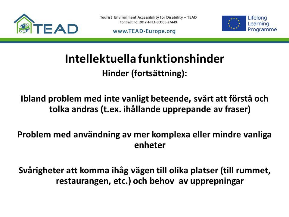 Intellektuella funktionshinder Hinder (fortsättning): Ibland problem med inte vanligt beteende, svårt att förstå och tolka andras (t.ex. ihållande upp