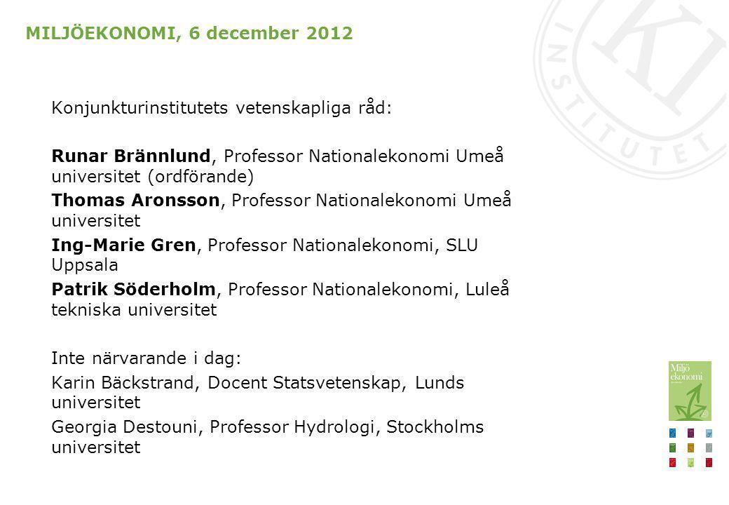 MILJÖEKONOMI, 6 december 2012 Konjunkturinstitutets vetenskapliga råd: Runar Brännlund, Professor Nationalekonomi Umeå universitet (ordförande) Thomas