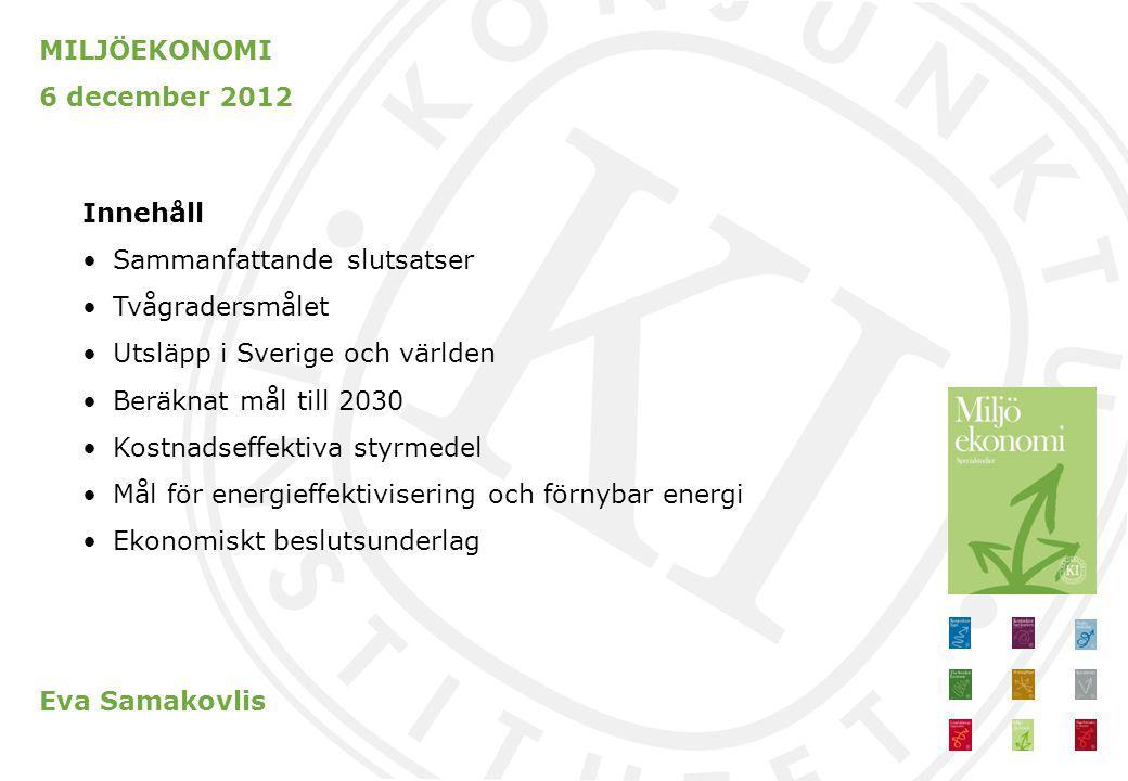 MILJÖEKONOMI 6 december 2012 Innehåll Sammanfattande slutsatser Tvågradersmålet Utsläpp i Sverige och världen Beräknat mål till 2030 Kostnadseffektiva