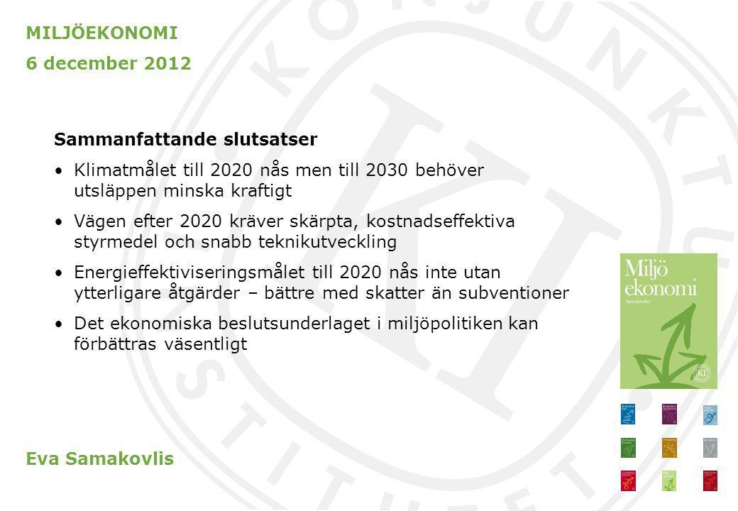 MILJÖEKONOMI 6 december 2012 Sammanfattande slutsatser Klimatmålet till 2020 nås men till 2030 behöver utsläppen minska kraftigt Vägen efter 2020 kräv
