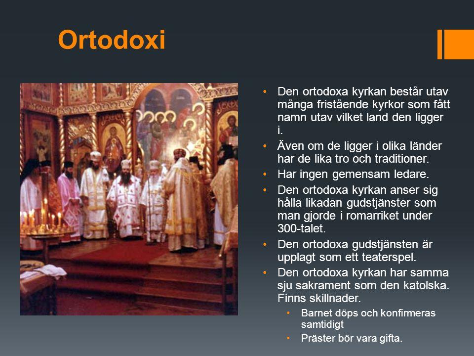 Ortodoxi Den ortodoxa kyrkan består utav många fristående kyrkor som fått namn utav vilket land den ligger i.