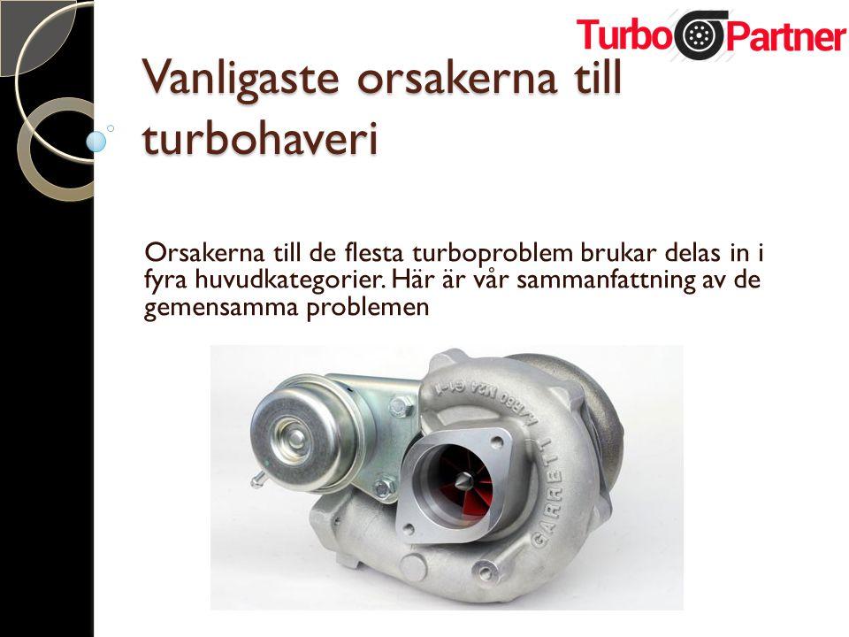 Vanligaste orsakerna till turbohaveri Orsakerna till de flesta turboproblem brukar delas in i fyra huvudkategorier. Här är vår sammanfattning av de ge