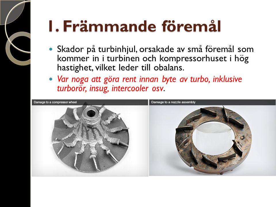 1. Främmande föremål Skador på turbinhjul, orsakade av små föremål som kommer in i turbinen och kompressorhuset i hög hastighet, vilket leder till oba