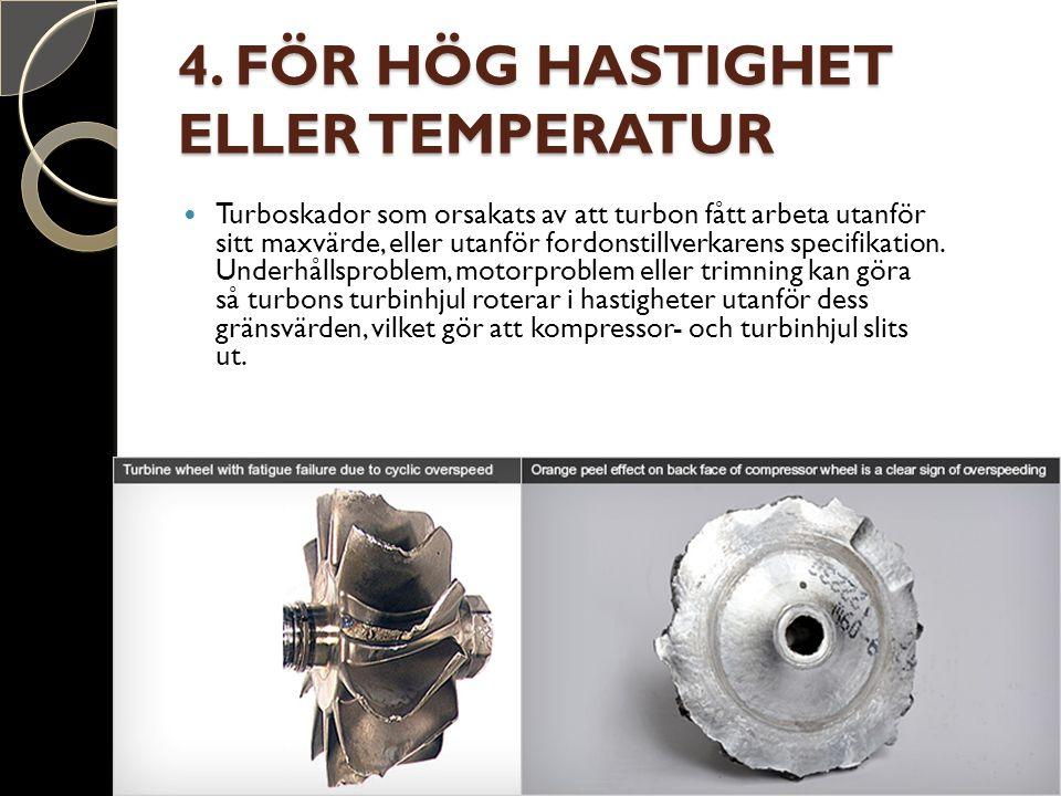 4. FÖR HÖG HASTIGHET ELLER TEMPERATUR Turboskador som orsakats av att turbon fått arbeta utanför sitt maxvärde, eller utanför fordonstillverkarens spe