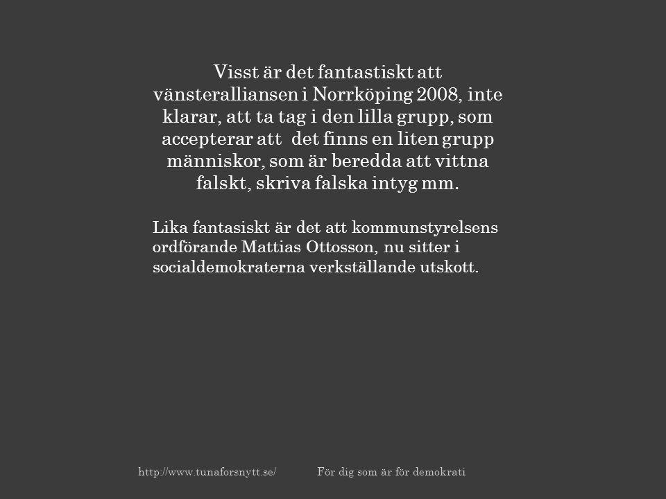 Visst är det fantastiskt att vänsteralliansen i Norrköping 2008, inte klarar, att ta tag i den lilla grupp, som accepterar att det finns en liten grupp människor, som är beredda att vittna falskt, skriva falska intyg mm.
