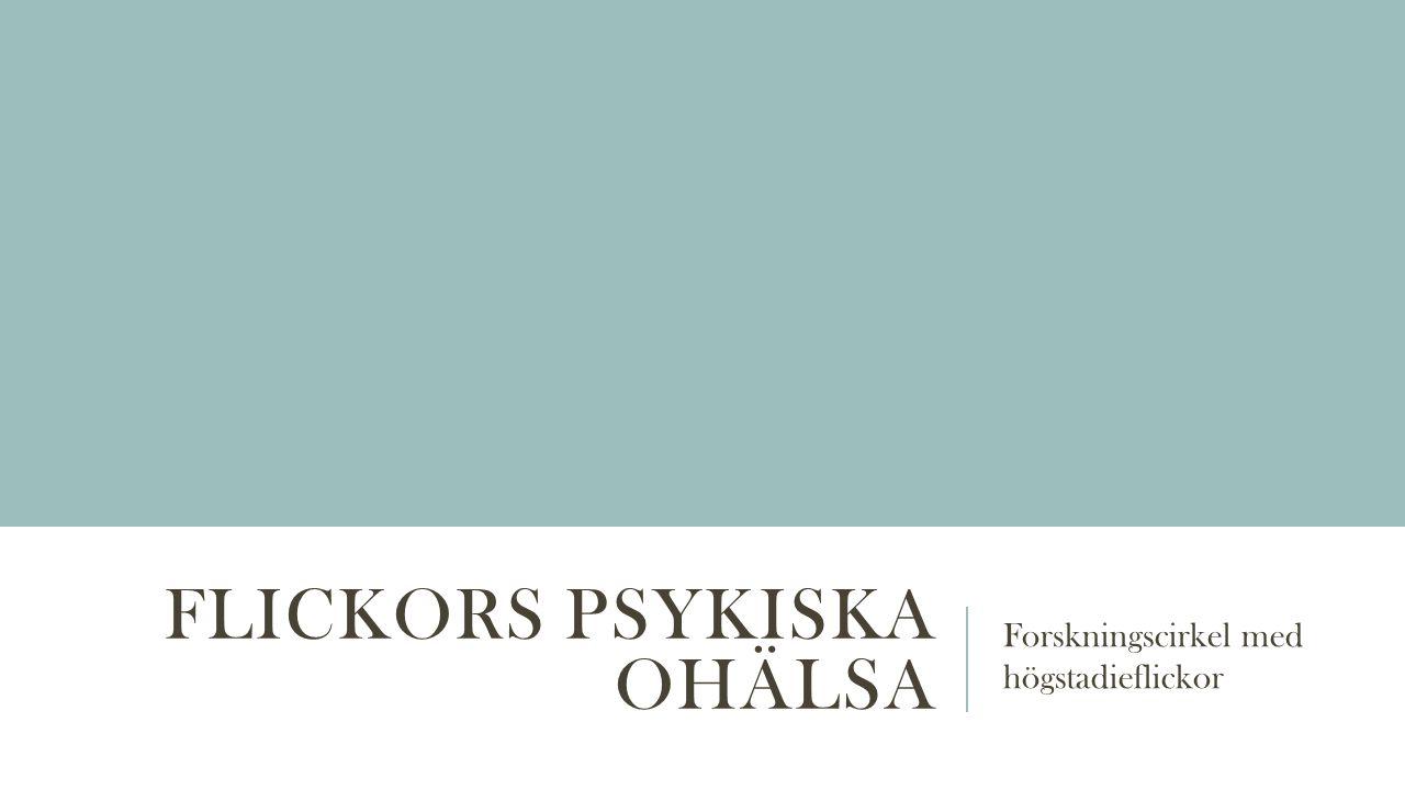 FLICKORS PSYKISKA OHÄLSA Forskningscirkel med högstadieflickor