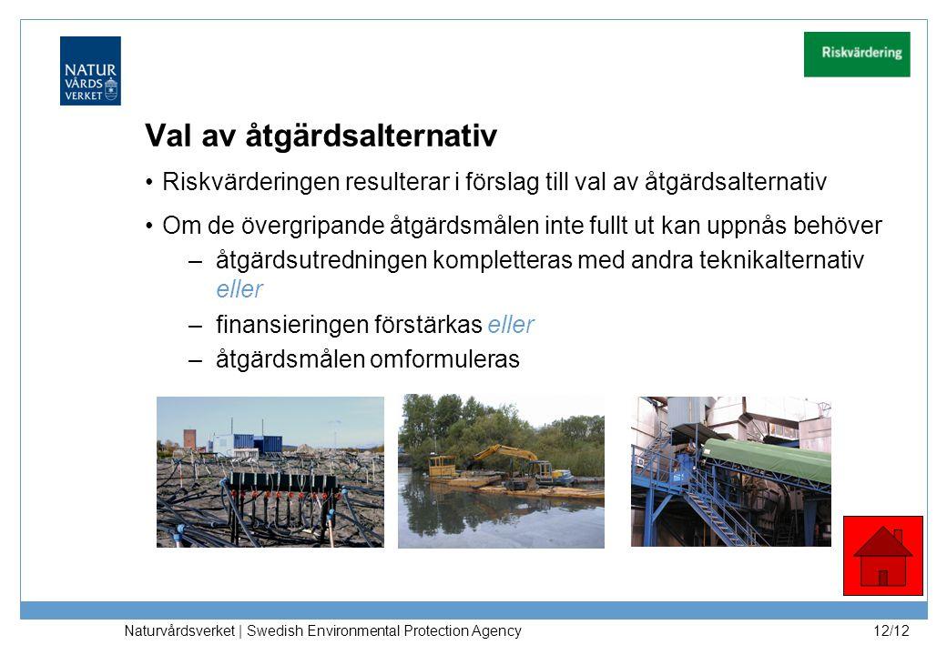 Naturvårdsverket | Swedish Environmental Protection Agency 12/12 Val av åtgärdsalternativ Riskvärderingen resulterar i förslag till val av åtgärdsalte