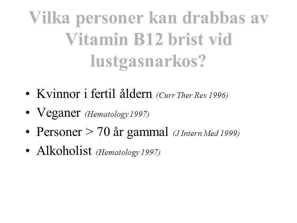Vilka personer kan drabbas av Vitamin B12 brist vid lustgasnarkos? Kvinnor i fertil åldern (Curr Ther Res 1996) Veganer (Hematology 1997) Personer > 7