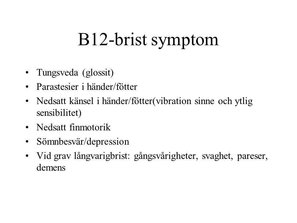 B12-brist symptom Tungsveda (glossit) Parastesier i händer/fötter Nedsatt känsel i händer/fötter(vibration sinne och ytlig sensibilitet) Nedsatt finmo