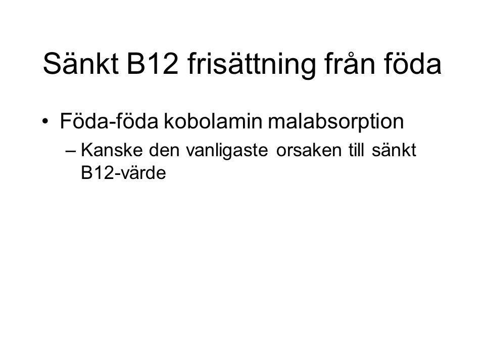 Sänkt B12 frisättning från föda Föda-föda kobolamin malabsorption –Kanske den vanligaste orsaken till sänkt B12-värde