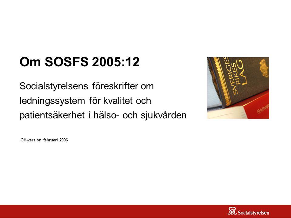 OM SOSFS 2005:12 Områden som omfattas Ledningssystemet skall säkerställa att det finns rutiner för 1.hur nya metoder för diagnostik, vård och behandling skall tas fram, provas ut och introduceras så att patientsäkerheten säkerställs 2.hur fastställda metoder skall tillämpas, kontinuerligt följas upp och vid behov revideras 3.vilka åtgärder som skall vidtas när tillämpningen av metoderna behöver förändras och inaktuella metoder skall identifieras och avvecklas.
