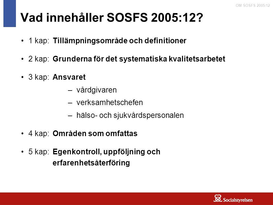 OM SOSFS 2005:12 Vad innehåller SOSFS 2005:12? 1 kap:Tillämpningsområde och definitioner 2 kap:Grunderna för det systematiska kvalitetsarbetet 3 kap:A